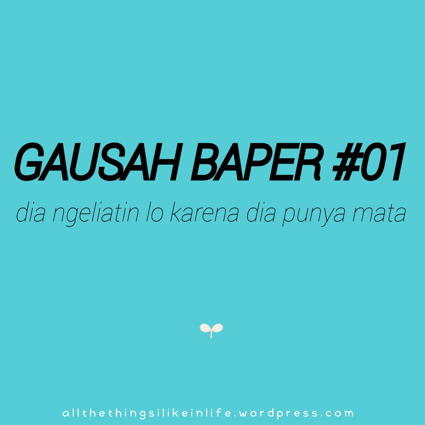 quotes gausah baper quotes all the things i like
